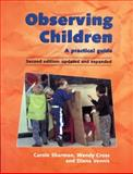 Observing Children 2nd Edition : 2nd Edition, Sharman, Carole and Cross, Wendy, 0826458084