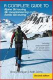 A Complete Guide to Alpine Ski Touring Ski Mountaineering and Nordic Ski Touring, Henry Branigan and Keith Jenns, 1491888083