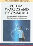 Virtual Worlds and E-Commerce : Technologies and Applications for Building Customer Relationships, Ciaramitaro, Barbara, 1616928085