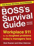 The Boss's Survival Guide : Workplace 911 for the Toughest Problems Today's Managers Face, Rosner, Bob and Halcrow, Allan, 007166808X