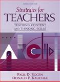 Strategies Teachers : Teaching Content and Critical Thinking, Eggen, Paul D. and Kauchak, Donald P., 0205308082