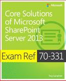 Core Solutions of Microsoft® SharePoint® Server 2013 : Exam Ref 70-331, Lanphier, Troy, 0735678081