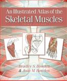 Illustrated Atlas of Skeletal Muscles, Bowden, Bradley and Bowden, Joan, 0895828081