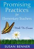 Promising Practices for Elementary Teachers : Make No Excuses!, Benner, Susan, 1412978084