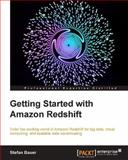 Getting Started with Amazon Redshift, Stefan Bauer, 1782178082