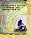 Characteristics of Emotional and Behavioral Disorders of Children and Youth, Kauffman, James M. and Landrum, Timothy J., 0132658089