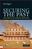 Securing the Past : Conservation in Art, Architecture and Literature, Eggert, Paul, 0521898080