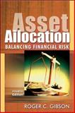 Asset Allocation : Balancing Financial Risk, Gibson, Roger C., 0071478094