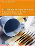 Success in Your Project : A Guide to Student System Development Projects, Weaver, Philip L., 0273678094