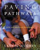 Paving Pathways : Child and Adolescent Development, Hughes, Laurel E., 0534348092