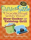 Simmer or Sizzle : Cooking with Your Slow Cooker or Contact Grill, Moore, Kathryn and Wyss, Roxanne, 1418038091