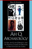 Ah Q Archaeology : Lu Xun, Ah Q, Ah Q Progeny, and the National Character Discourse in Twentieth Century China, Foster, Paul B., 0739128094