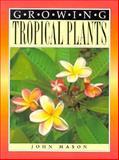 Growing Tropical Plants, John Mason, 0864178093