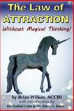 The Law of Attraction Without Magical Thinking, Brian Wilkes, 1493728091