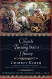 The Church at the Turning Points of History, Kurth, Godfrey, 1932528091