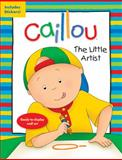 Caillou - The Little Artist, Chouette Publishing Staff, 2894508093