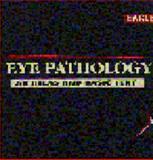 Eye Pathology : An Atlas and Basic Text, Eagle, Ralph C., 0721678092