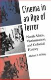 Cinema in an Age of Terror : North Africa, Victimization, and Colonial History, O'Riley, Michael F., 0803228090