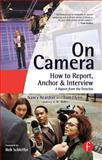 On Camera : How to Report, Anchor and Interview, Reardon, Nancy and Flynn, Tom, 0240808096