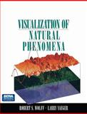 Visualization of Natural Phenomena, Wolff, Robert S. and Yaeger, Larry, 0387978097