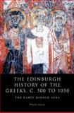 The Edingburgh History of the Greeks, CA 500-1050 : The Early Middle Ages, Curta, Florin, 0748638091