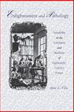Enlightenment and Pathology : Sensibility in the Literature and Medicine of Eighteenth-Century France, Vila, Anne C., 0801858097