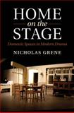 Home on the Stage : Domestic Spaces in Modern Drama, Grene, Nicholas, 1107078091
