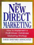 The New Direct Marketing : How to Implement a Profit-Driven Database Marketing Strategy, David Shepard Associates Inc. Staff, 1556238096