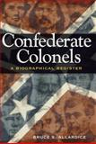 Confederate Colonels : A Biographical Register, Allardice, Bruce S., 0826218091