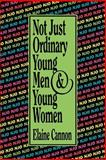Not Just Ordinary Young Men and Young Women, Elaine Cannon, 0884948099