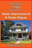 The Smart and Easy Guide to Home Improvement and Home Repair: the DIY House Manual for Do It Yourself Remodeling, Renovation and Redecorating Projects, Mark Dennison, 1493558099