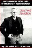 Drug War Addiction : Notes from the Front Lines of America's #1 Policy Disaster, Masters, Bill, 1888118091