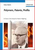 Polymers, Patents, Profits : A Classic Case Study for Patent Infighting, Martin, Heinz, 3527318097