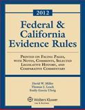 2012 Federal and California Evidence Rules : Printed on Facing Pages, with Notes, Comments, Selected Legislative History, and Comparative Commentary, Miller, David W., 0735508097