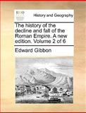 The History of the Decline and Fall of the Roman Empire a New Edition, Edward Gibbon, 1170638090