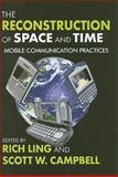 The Reconstruction of Space and Time : Mobile Communication Practices, Ling, Richard Seyler, 141280809X