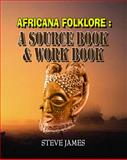 African Folklore : A Sourcebook and Workbook, S. James Ph.D., 1934188093