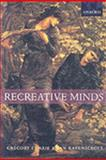 Recreative Minds : Imagination in Philosophy and Psychology, Currie, Gregory and Ravenscroft, Ian, 0198238096