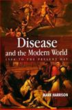 Disease and the Modern World : 1500 to the Present Day, Harrison, Mark, 0745628095