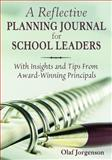 A Reflective Planning Journal for School Leaders : With Insights and Tips from Award-Winning Principals, Jorgenson, Olaf, 1412958091