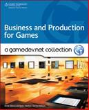 Business and Production for Games : A Gamedev.net Collection, Sikora, Drew and Hattan, John, 1598638092