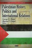 Palestinian History, Politics and International Relations, Hayes, George D., 1616688092
