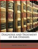 Diagnosis and Treatment of Ear Diseases, Albert Henry Buck, 1147178097