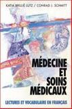 Medicine et Soins Medicaux : Lectures et Vocabulaire en Francais (Medicine and Health Services), Schmitt, Conrad J. and Lutz, Katia Brille, 007056809X