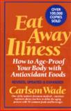 Eat Away Illness : How to Age-Proof Your Body with Antioxidant Foods, Wade, Carlson, 0132248093
