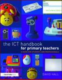 The ICT Handbook for Primary Teachers : A Guide for Students and Professionals, Hall, David, 0415558093