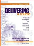 Delivering a Course : Practical Strategies for Teachers, Lecturers and Trainers, Forsyth, Ian and Jolliffe, Alan, 0749428090