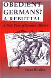 Obedient Germans? - A Rebuttal : A New View of German History, Blickle, Peter, 081391809X