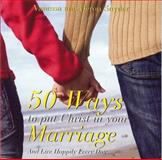 50 Ways to Put Christ in Your Marriage : And Live Happily Every Day, Synder, Deron and Synder, Vanessa, 0980238099