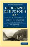 Geography of Hudson's Bay : Being the Remarks of Captain W. Coats in Many Voyages to That Locality Between the Years 1727 and 1751, Coats, William, 1108008097